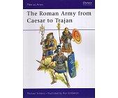 Szczegóły książki THE ROMAN ARMY FROM CAESAR TO TRAJAN (OSPREY PUBLISHING)