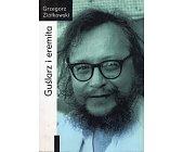 Szczegóły książki GUŚLARZ I EREMITA. JERZY GROTOWSKI: OD WYKŁADÓW RZYMSKICH (1982) DO PARYSKICH (1997-1998)