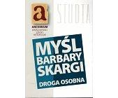 Szczegóły książki MYŚL BARBARY SKARGI. DROGA OSOBNA