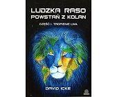 Szczegóły książki LUDZKA RASO POWSTAŃ Z KOLAN - TOM I - TROPIENIE LWA