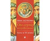 Szczegóły książki OTO CZYNIĘ WSZYSTKO NOWE. IKONA W XX WIEKU