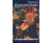 Szczegóły książki AUTOPORTRET REPORTERA