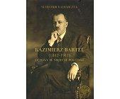 Szczegóły książki KAZIMIERZ BARTEL (1882 - 1941) UCZONY W ŚWIECIE POLITYKI