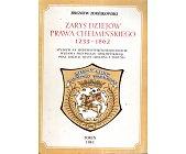 Szczegóły książki ZARYS DZIEJÓW PRAWA CHEŁMIŃSKIEGO 1233 - 1862