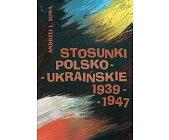 Szczegóły książki STOSUNKI POLSKO-UKRAIŃSKIE 1939-1947