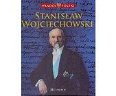 Szczegóły książki WŁADCY POLSKI. STANISŁAW WOJCIECHOWSKI