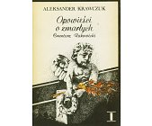 Szczegóły książki OPOWIEŚCI O ZMARŁYCH. CMENTARZ RAKOWICKI - 2 TOMY