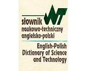 Szczegóły książki SŁOWNIK NAUKOWO-TECHNICZNY ANGIELSKO-POLSKI