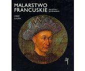 Szczegóły książki MALARSTWO FRANCUSKIE OD GOTYKU DO RENESANSU