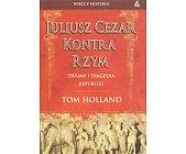 Szczegóły książki JULIUSZ CEZAR KONTRA RZYM - TRIUMF I TRAGEDIA REPUBLIKI