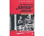 """Szczegóły książki JAN BORYSEWICZ """"KRYSIA"""" """"MŚCICIEL"""" 1913 - 1945"""