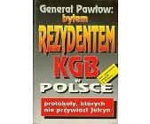 Szczegóły książki GENERAŁ PAWŁOW: BYŁEM REZYDENTEM KGB W POLSCE