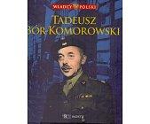 Szczegóły książki WŁADCY POLSKI. TADEUSZ BÓR-KOMOROWSKI