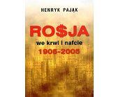 Szczegóły książki ROSJA WE KRWI I NAFCIE 1905 - 2005