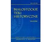 Szczegóły książki BIAŁOSTOCKIE TEKI HISTORYCZNE TOM 8/2010