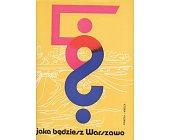 Szczegóły książki JAKA BĘDZIESZ WARSZAWO