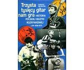 Szczegóły książki TRZYSTA TYSIĘCY GITAR NAM GRA