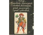 Szczegóły książki O KARTACH, KARCIARZACH, GRACH POCZCIWYCH I GRACH SZULERSKICH