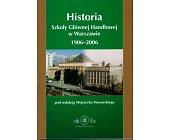 Szczegóły książki HISTORIA SZKOŁY GŁÓWNEJ HANDLOWEJ W WARSZAWIE 1906- 2006