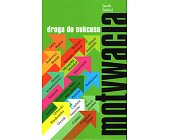 Szczegóły książki MOTYWACJA DROGA DO SUKCESU