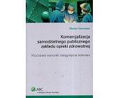 Szczegóły książki KOMERCJALIZACJA SAMODZIELNEGO PUBLICZNEGO ZAKLADU OPIEKI ZDROWOTNEJ