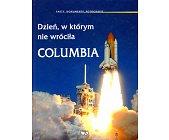 Szczegóły książki DZIEŃ, W KTÓRYM NIE WRÓCIŁA COLUMBIA