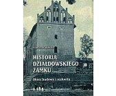 Szczegóły książki HISTORIA DZIAŁDOWSKIEGO ZAMKU - 2 TOMY