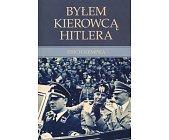 Szczegóły książki BYŁEM KIEROWCĄ HITLERA