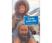 Szczegóły książki CÓRKA POLARNIKA. ZAPISKI Z KRAŃCA ŚWIATA (BIEGUNY)