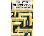 Szczegóły książki LABIRYNT FILOZOFICZNY. DIALOGI WYMYŚLONE