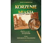 Szczegóły książki KORZENIE MIASTA, WARSZAWSKIE POŻEGNANIA - TOM 1