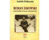 Szczegóły książki ROMAN DMOWSKI - CZŁOWIEK, POLAK, PRZYJACIEL...