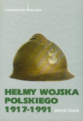 HEŁMY WOJSKA POLSKIEGO 1917 - 1991