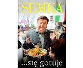 Szczegóły książki SEMKA ... SIĘ GOTUJE