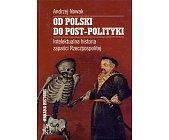 Szczegóły książki OD POLSKI DO POST-POLITYKI