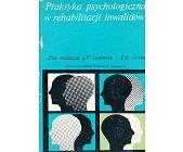 Szczegóły książki PRAKTYKA PSYCHOLOGICZNA W REHABILITACJI INWALIDÓW