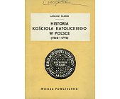 Szczegóły książki HISTORIA KOŚCIOŁA KATOLICKIEGO W POLSCE (1460 - 1795)