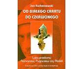 Szczegóły książki OD BIAŁEGO CARATU DO CZERWONEGO - TOM 3 - LATA PRZEŁOMU. ROMANOW, PUGACZEW...