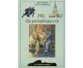 Szczegóły książki PRL DLA POCZĄTKUJĄCYCH (A TO POLSKA WŁAŚNIE)