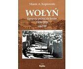 Szczegóły książki WOŁYŃ. EPOPEJA POLSKICH LOSÓW 1939 - 2013. AKT III