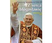 Szczegóły książki BENEDYKT XVI - Z SERCA BŁOGOSŁAWIĘ
