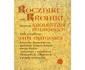 Szczegóły książki ROCZNIKI CZYLI KRONIKI SŁAWNEGO KRÓLESTWA POLSKIEGO: 1406-1412 (KSIĘGA 10 I 11)