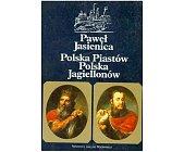 Szczegóły książki POLSKA PIASTÓW, POLSKA JAGIELLONÓW, RZECZPOSPOLITA OBOJGA NARODÓW