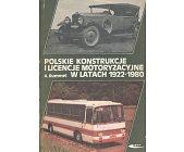 Szczegóły książki POLSKIE KONSTRUKCJE I LICENCJE MOTORYZACYJNE W LATACH 1922-1980