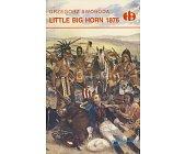 Szczegóły książki LITTLE BIG HORN 1876 (HISTORYCZNE BITWY)