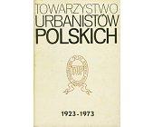 Szczegóły książki TOWARZYSTWO URBANISTÓW POLSKICH 1923 - 1973