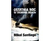 Szczegóły książki OSTATNIA NOC W TREMORE BEACH