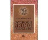Szczegóły książki PSYCHOLOGIA SPOŁECZNA W RELACJI JA - INNI