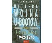 Szczegóły książki HITLERA WOJNA U - BOOTÓW - ŚCIGANI 1942 - 1945