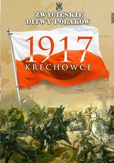 KRECHOWCE 1917 (ZWYCIĘSKIE BITWY POLAKÓW, TOM 17)